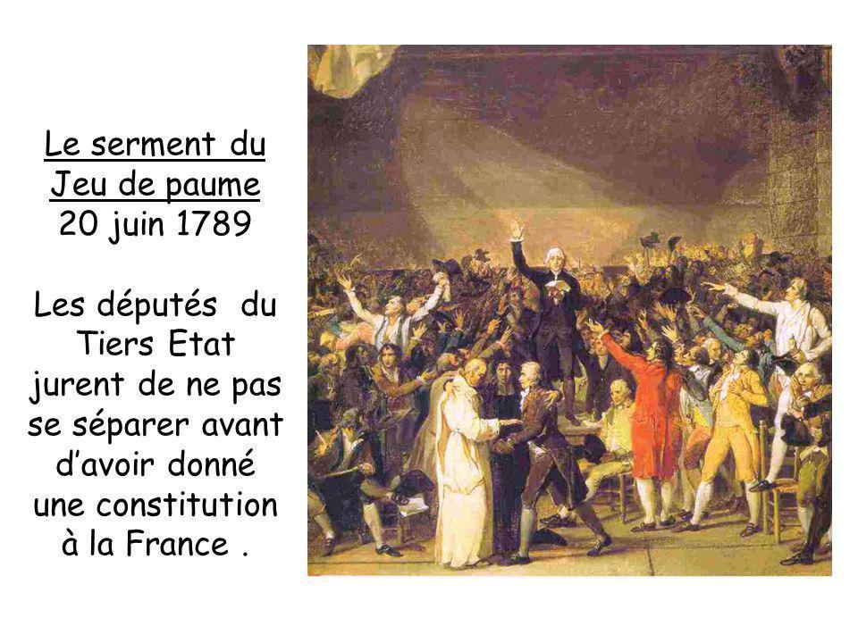 Le serment du Jeu de paume 20 juin 1789 Les députés du Tiers Etat jurent de ne pas se séparer avant davoir donné une constitution à la France.