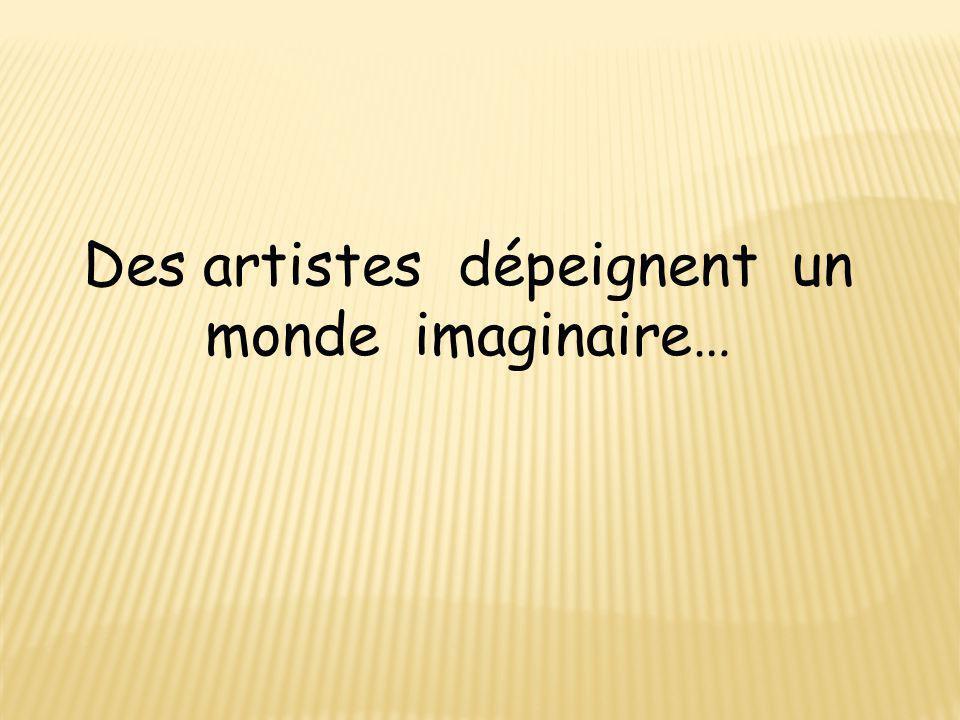 Des artistes dépeignent un monde imaginaire…