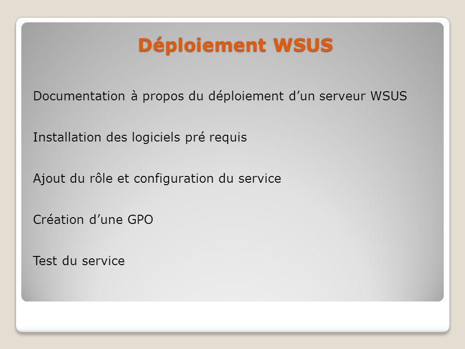 Déploiement WSUS Documentation à propos du déploiement dun serveur WSUS Installation des logiciels pré requis Ajout du rôle et configuration du servic