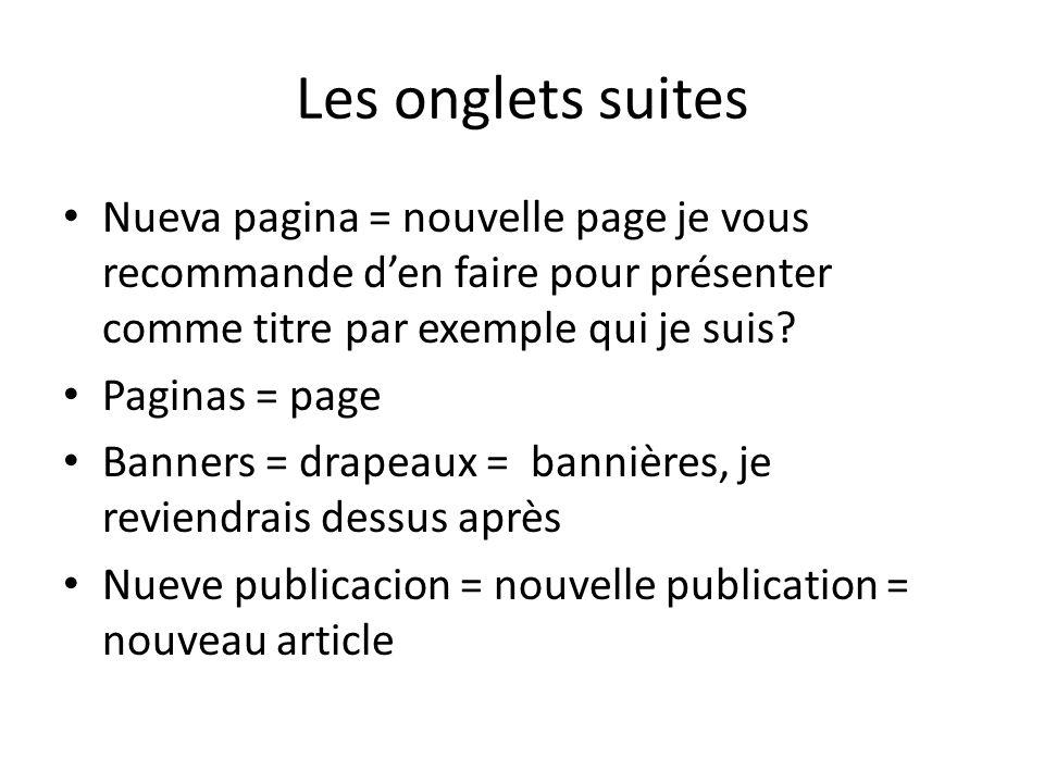 Les onglets suites Nueva pagina = nouvelle page je vous recommande den faire pour présenter comme titre par exemple qui je suis? Paginas = page Banner