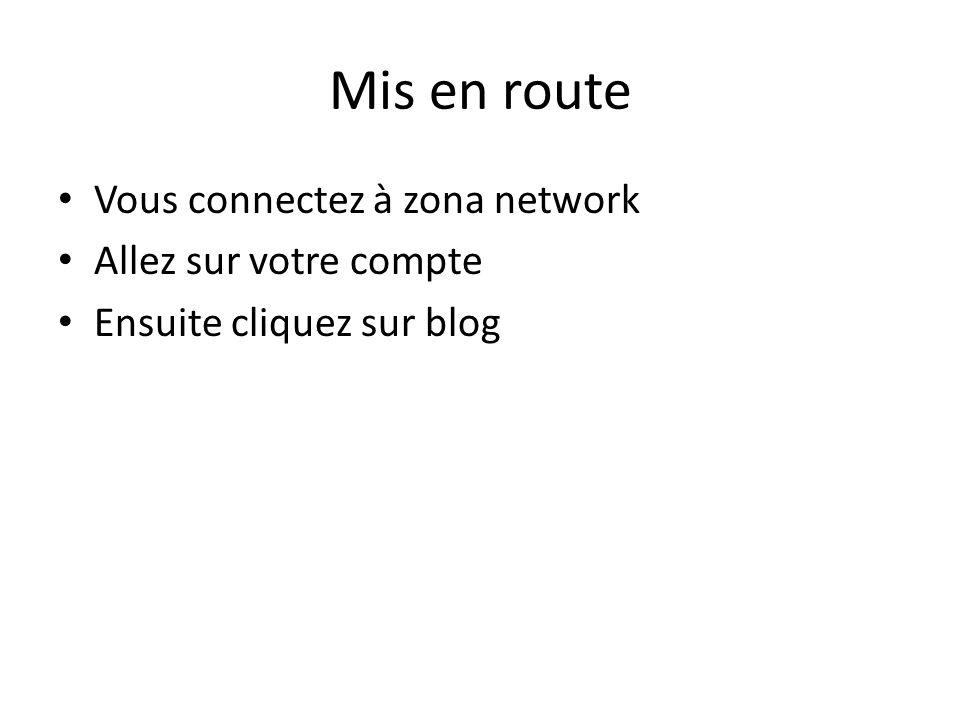 Mis en route Vous connectez à zona network Allez sur votre compte Ensuite cliquez sur blog