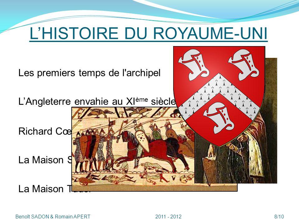 LHISTOIRE DU ROYAUME-UNI Les premiers temps de l'archipel LAngleterre envahie au XI ème siècle Monarchie Richard Cœur de Lion (1157 – 1199) La Maison