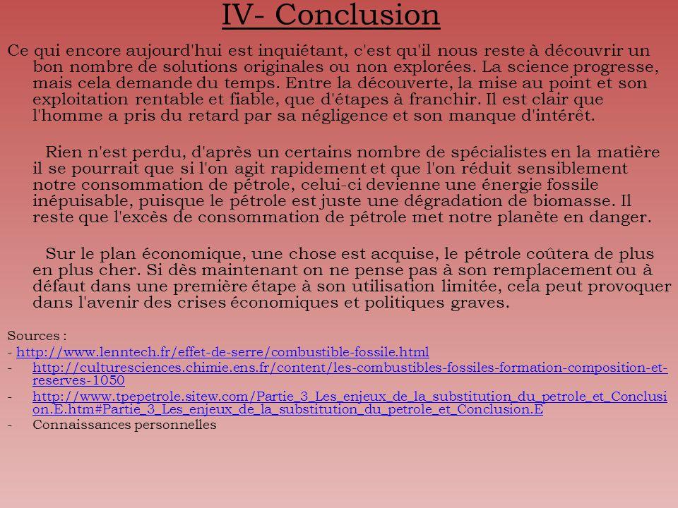 IV- Conclusion Ce qui encore aujourd hui est inquiétant, c est qu il nous reste à découvrir un bon nombre de solutions originales ou non explorées.