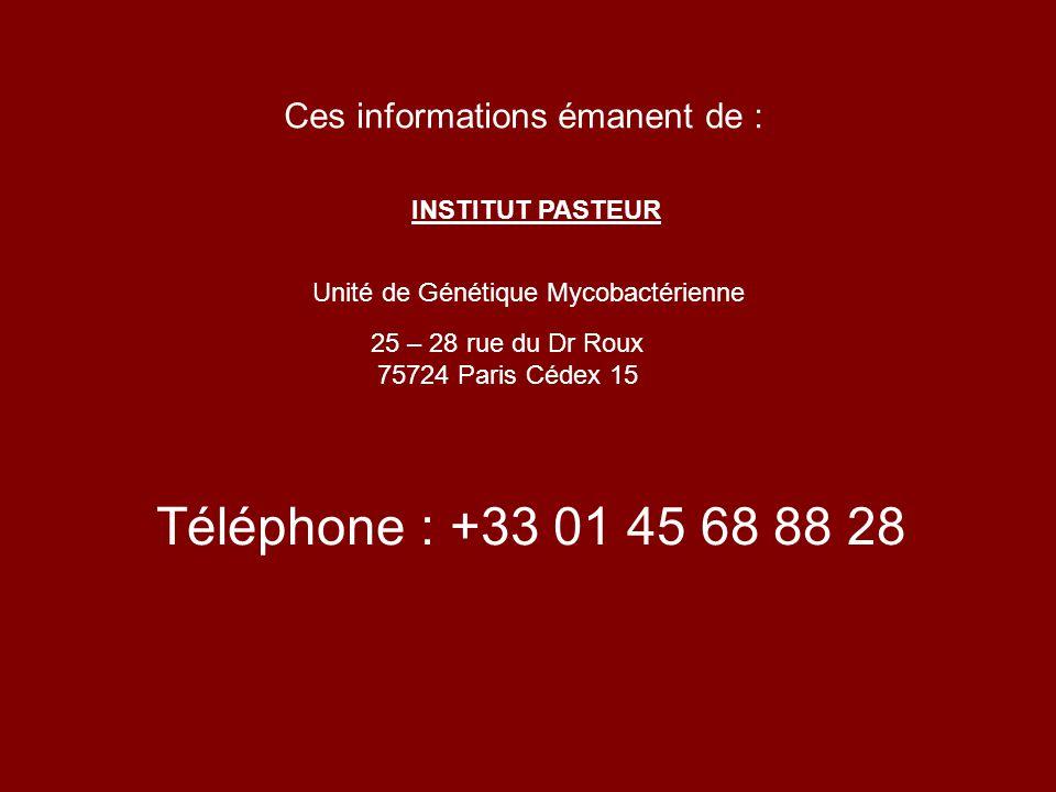 Ces informations émanent de : INSTITUT PASTEUR Unité de Génétique Mycobactérienne 25 – 28 rue du Dr Roux 75724 Paris Cédex 15 Téléphone : +33 01 45 68