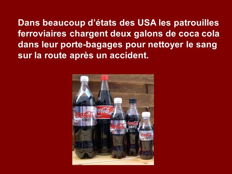 Dans beaucoup détats des USA les patrouilles ferroviaires chargent deux galons de coca cola dans leur porte-bagages pour nettoyer le sang sur la route