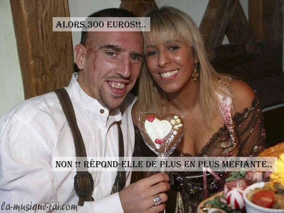 PIS SI JTE DONNE 200 EUROS !! Pas plus !!dit-elle,ne voulant pas prendre de risque..