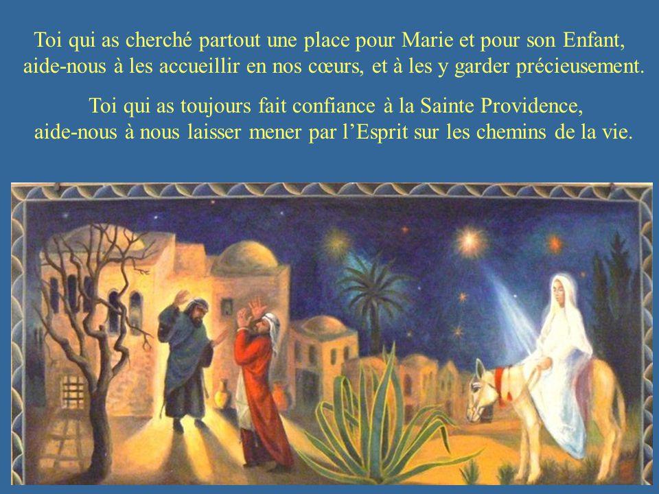Toi qui as cherché partout une place pour Marie et pour son Enfant, aide-nous à les accueillir en nos cœurs, et à les y garder précieusement.