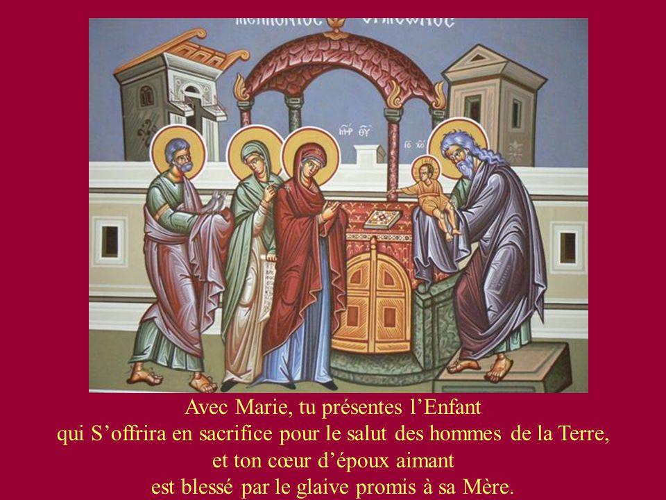 Avec Marie, tu présentes lEnfant qui Soffrira en sacrifice pour le salut des hommes de la Terre, et ton cœur dépoux aimant est blessé par le glaive promis à sa Mère.