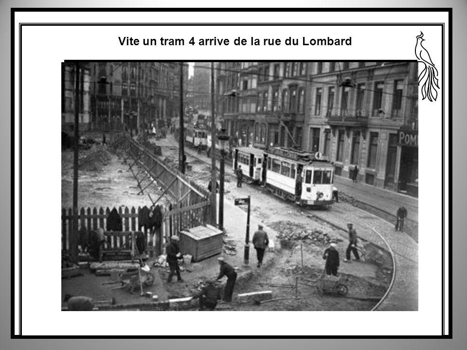 Vite un tram 4 arrive de la rue du Lombard