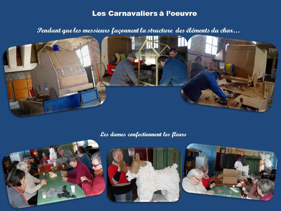 Pendant que les messieurs façonnent la structure des éléments du char… Les dames confectionnent les fleurs Les Carnavaliers à loeuvre