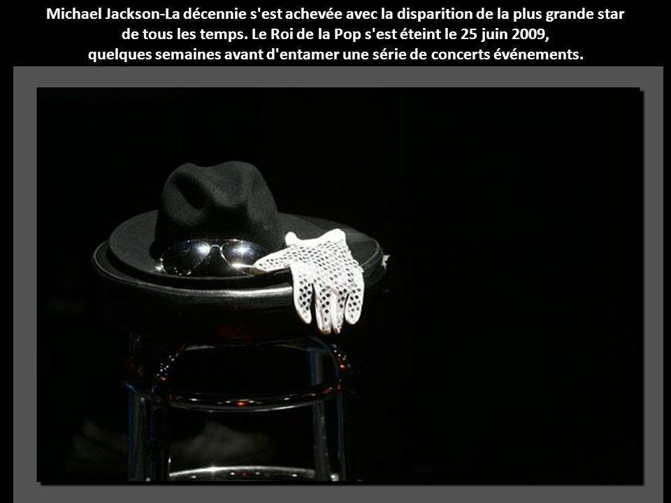Michael Jackson-La décennie s est achevée avec la disparition de la plus grande star de tous les temps.