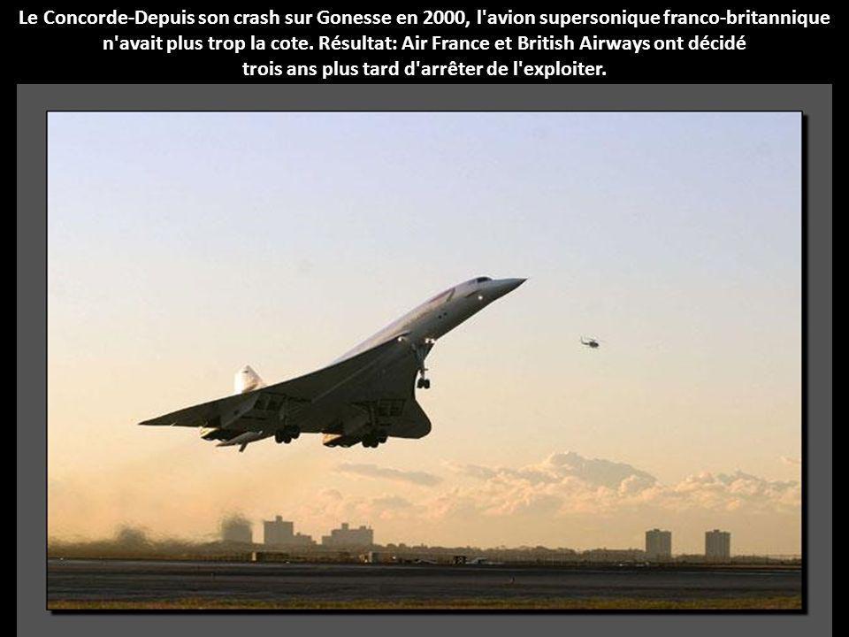 Le Concorde-Depuis son crash sur Gonesse en 2000, l avion supersonique franco-britannique n avait plus trop la cote.