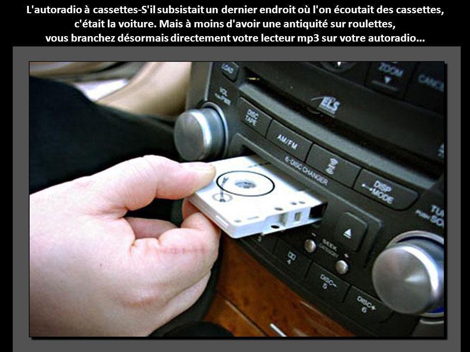 L autoradio à cassettes-S il subsistait un dernier endroit où l on écoutait des cassettes, c était la voiture.
