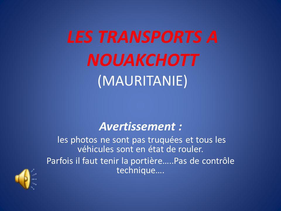 LES TRANSPORTS A NOUAKCHOTT (MAURITANIE) Avertissement : les photos ne sont pas truquées et tous les véhicules sont en état de rouler.