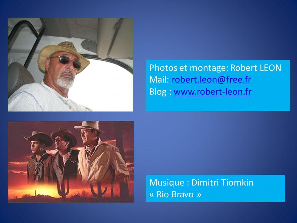 Photos et montage: Robert LEON Mail: robert.leon@free.frrobert.leon@free.fr Blog : www.robert-leon.frwww.robert-leon.fr Musique : Dimitri Tiomkin « Rio Bravo »