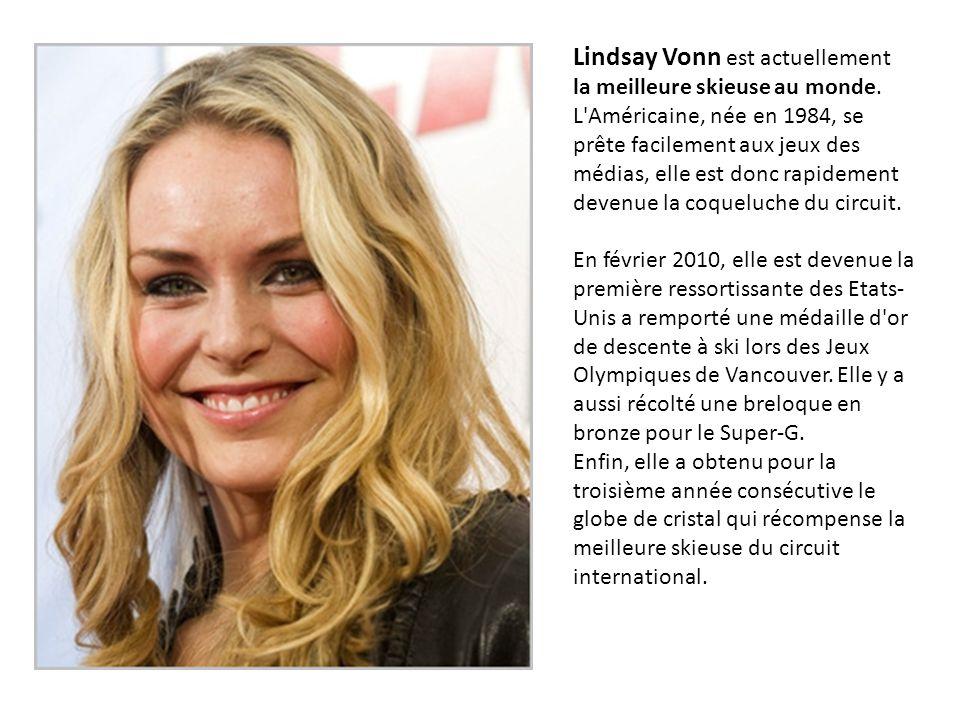 Lindsay Vonn est actuellement la meilleure skieuse au monde.