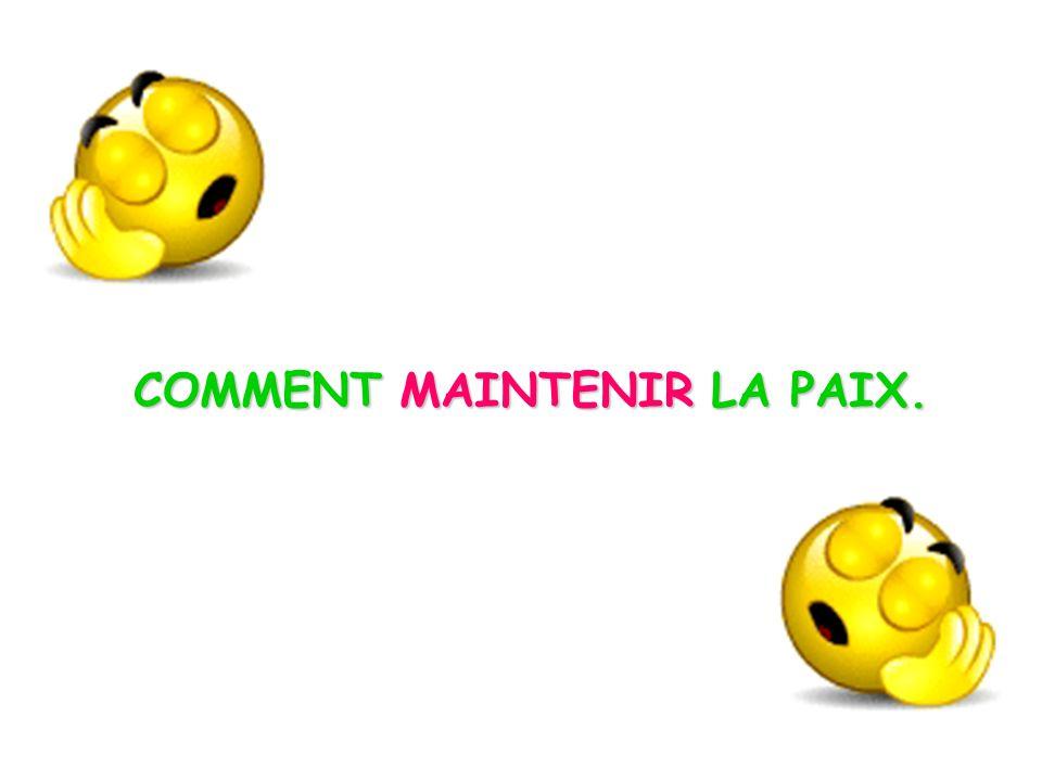 COMMENT MAINTENIR LA PAIX.