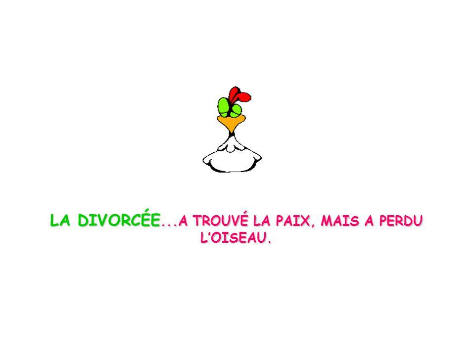 LA DIVORCÉE...A TROUVÉ LA PAIX, MAIS A PERDU LOISEAU.