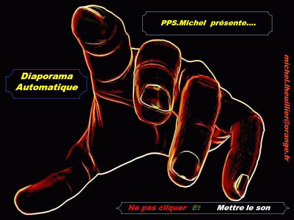 Ne pas cliquerMettre le sonEt Diaporama Automatique michel.lheuillier@orange.fr PPS.Michel présente....