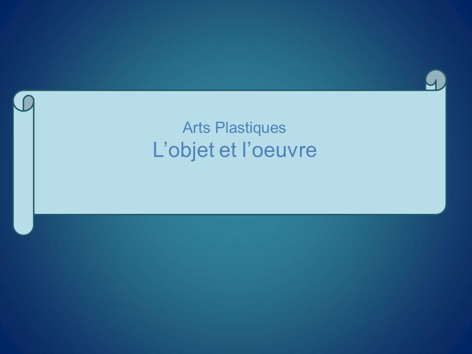 Arts Plastiques Lobjet et loeuvre