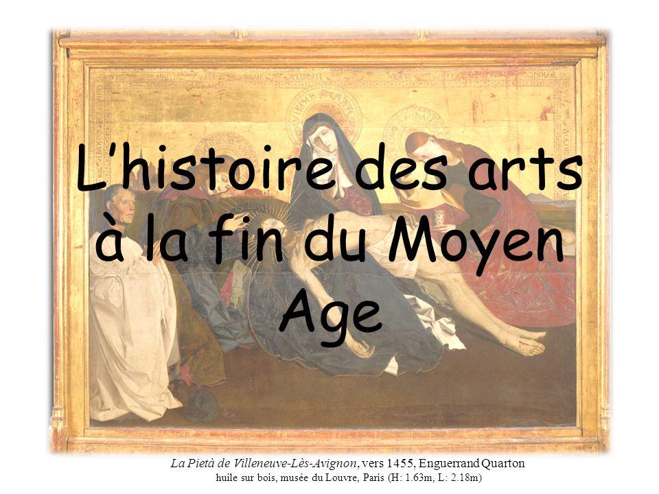 Lhistoire des arts à la fin du Moyen Age La Pietà de Villeneuve-Lès-Avignon, vers 1455, Enguerrand Quarton huile sur bois, musée du Louvre, Paris (H: