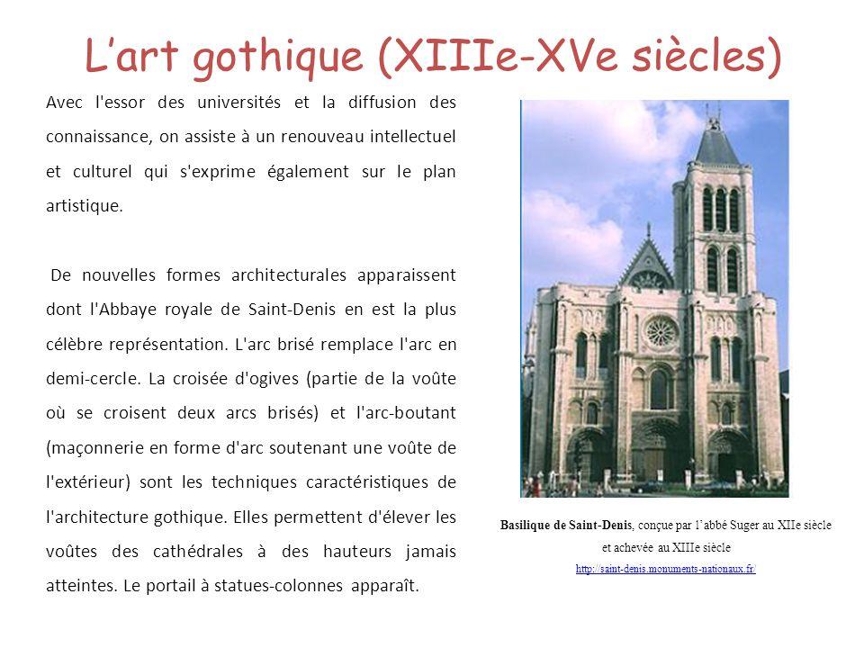 Lart gothique (XIIIe-XVe siècles) Avec l'essor des universités et la diffusion des connaissance, on assiste à un renouveau intellectuel et culturel qu