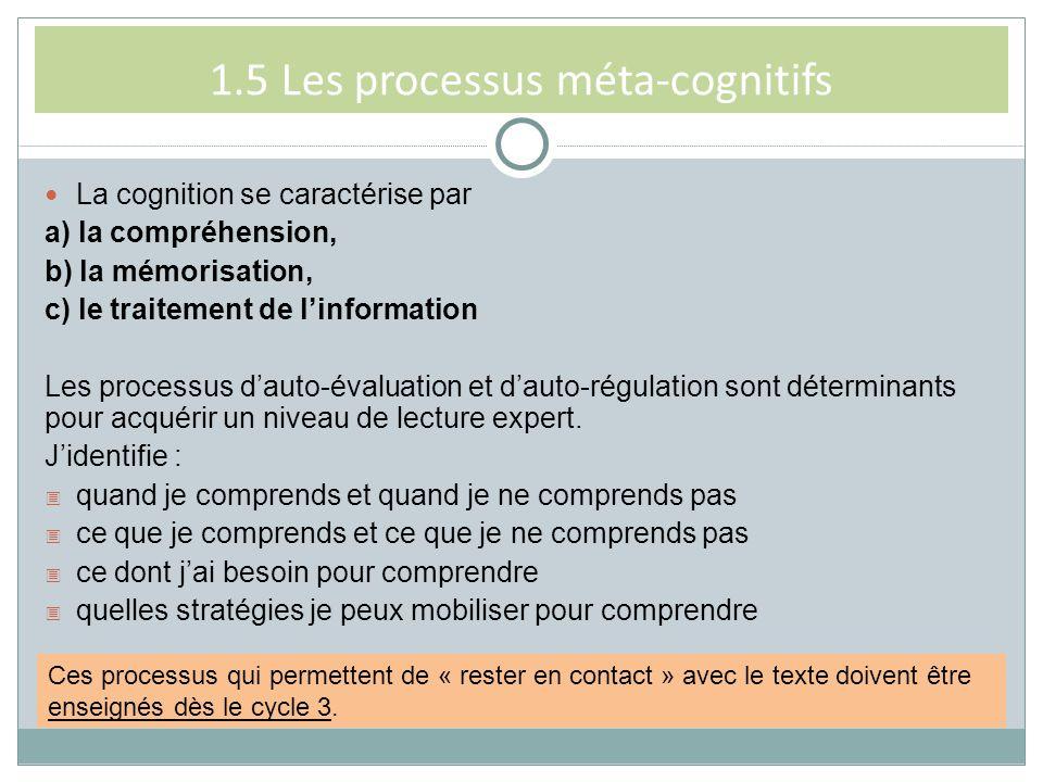 1.5 Les processus méta-cognitifs La cognition se caractérise par a) la compréhension, b) la mémorisation, c) le traitement de linformation Les process