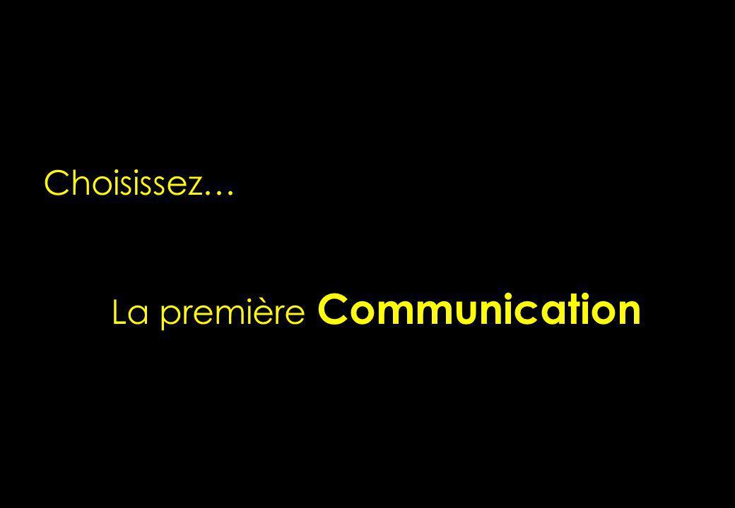 Choisissez… La première Communication Choisissez… La première Communication