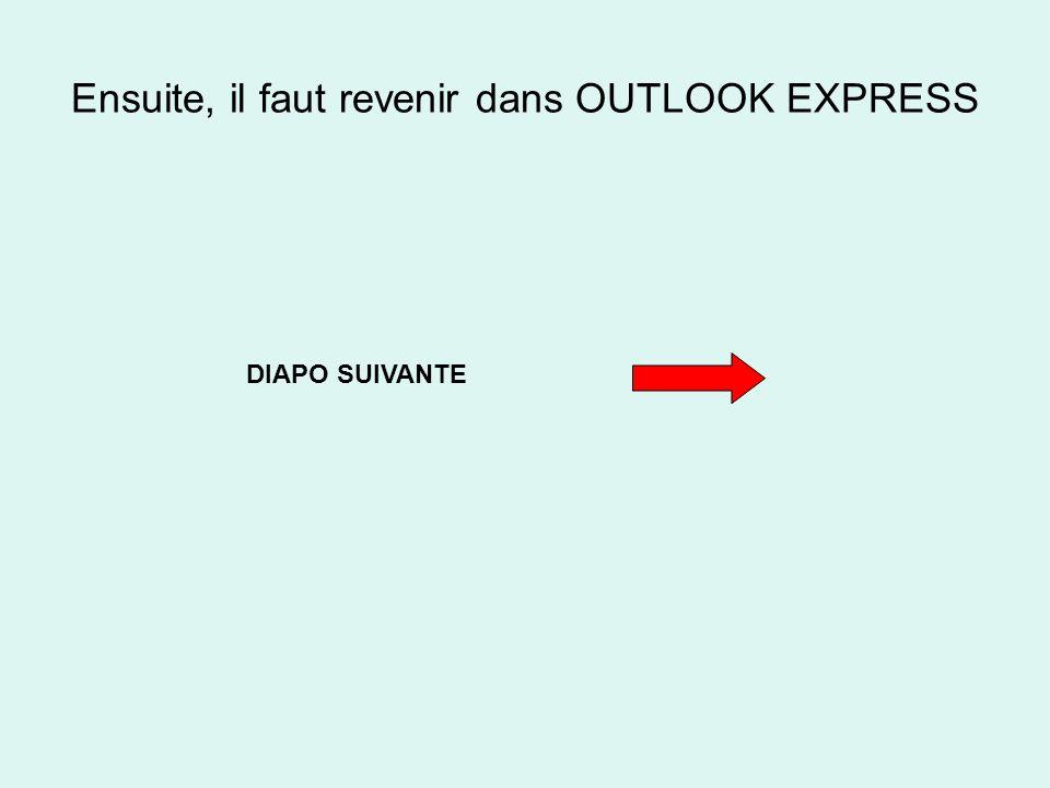 Ensuite, il faut revenir dans OUTLOOK EXPRESS DIAPO SUIVANTE