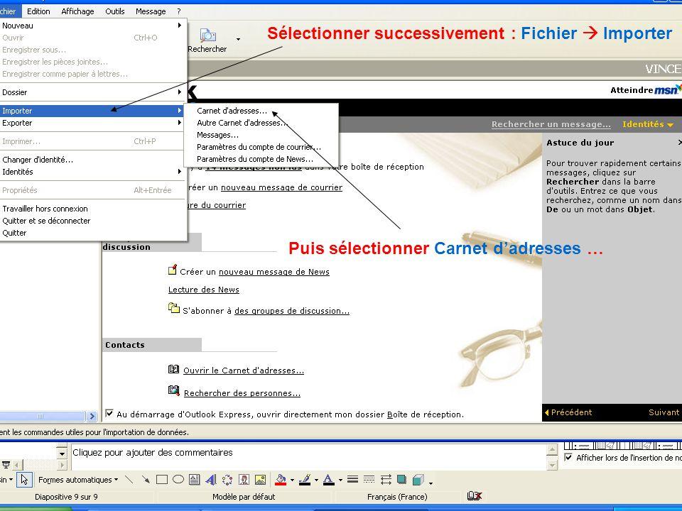 Sélectionner successivement : Fichier Importer Puis sélectionner Carnet dadresses …