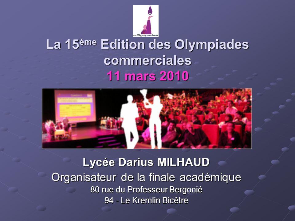 La 15 ème Edition des Olympiades commerciales 11 mars 2010 Lycée Darius MILHAUD Organisateur de la finale académique 80 rue du Professeur Bergonié 94