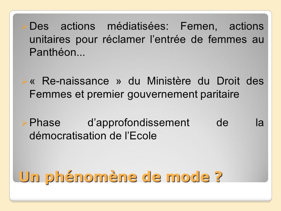 Un phénomène de mode ? Des actions médiatisées: Femen, actions unitaires pour réclamer lentrée de femmes au Panthéon... « Re-naissance » du Ministère