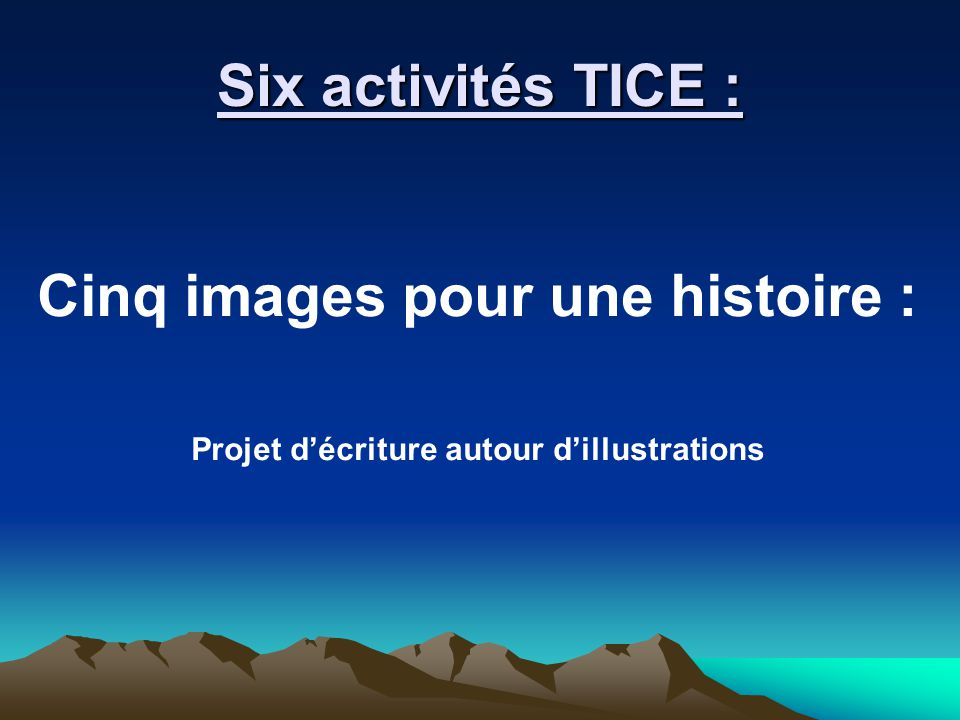Six activités TICE : Cinq images pour une histoire : Projet décriture autour dillustrations