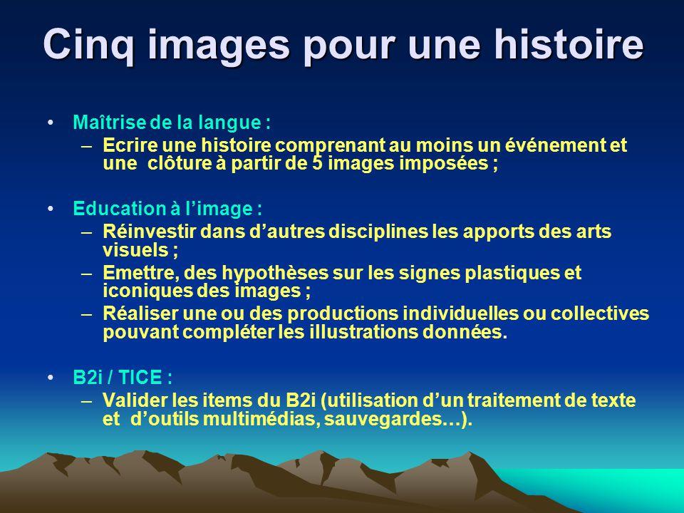Cinq images pour une histoire Maîtrise de la langue : –Ecrire une histoire comprenant au moins un événement et une clôture à partir de 5 images imposé