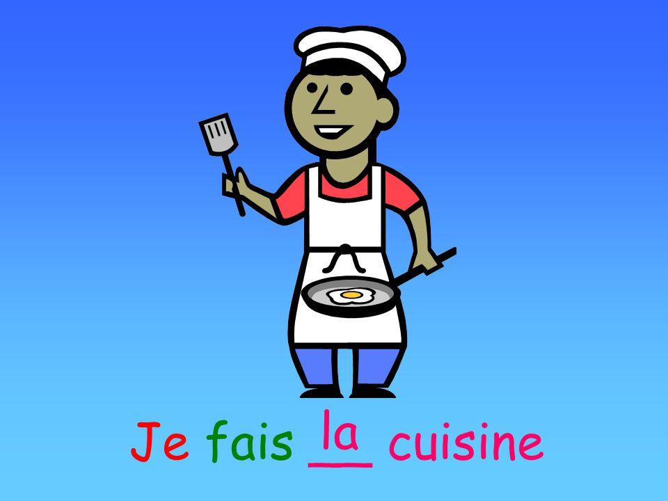 Je fais __ cuisine la