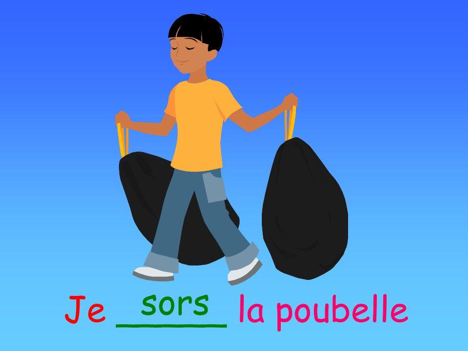 Je _____ la poubelle sors