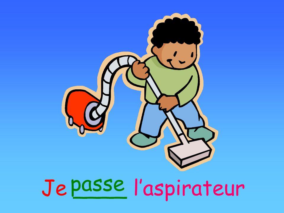 Je ____ laspirateur passe