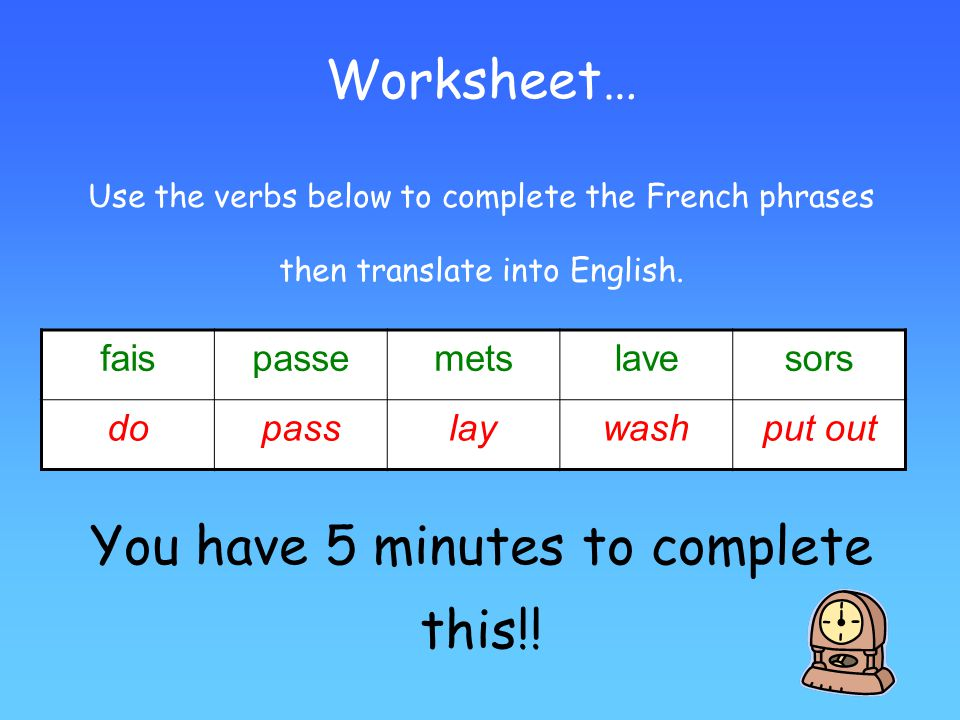 Worksheet… Use the verbs below to complete the French phrases then translate into English.