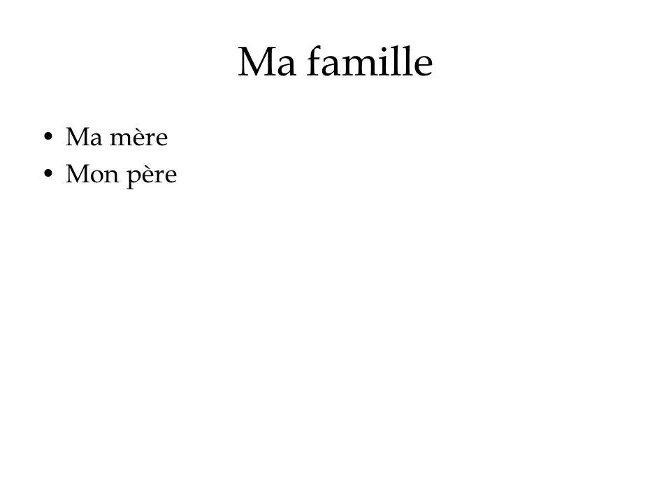 Ma famille Ma mère Mon père