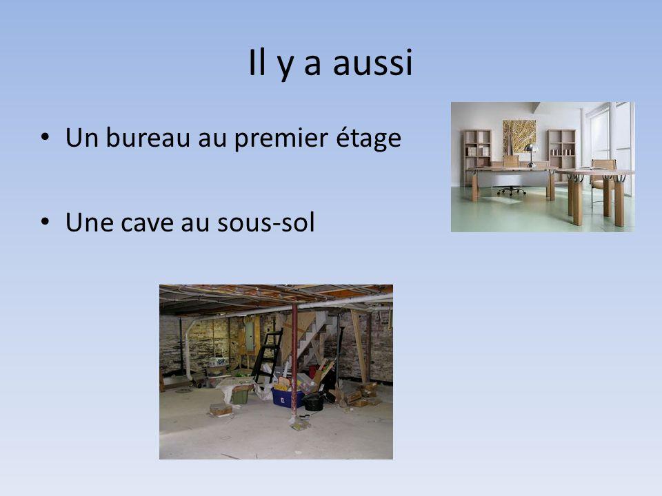 Il y a aussi Un bureau au premier étage Une cave au sous-sol