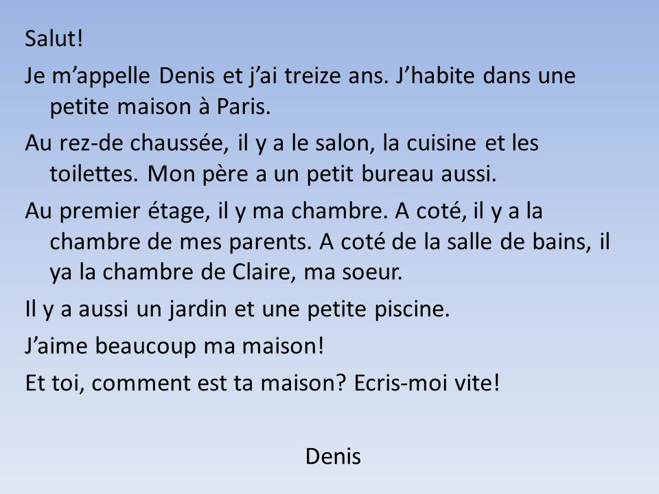 Salut. Je mappelle Denis et jai treize ans. Jhabite dans une petite maison à Paris.