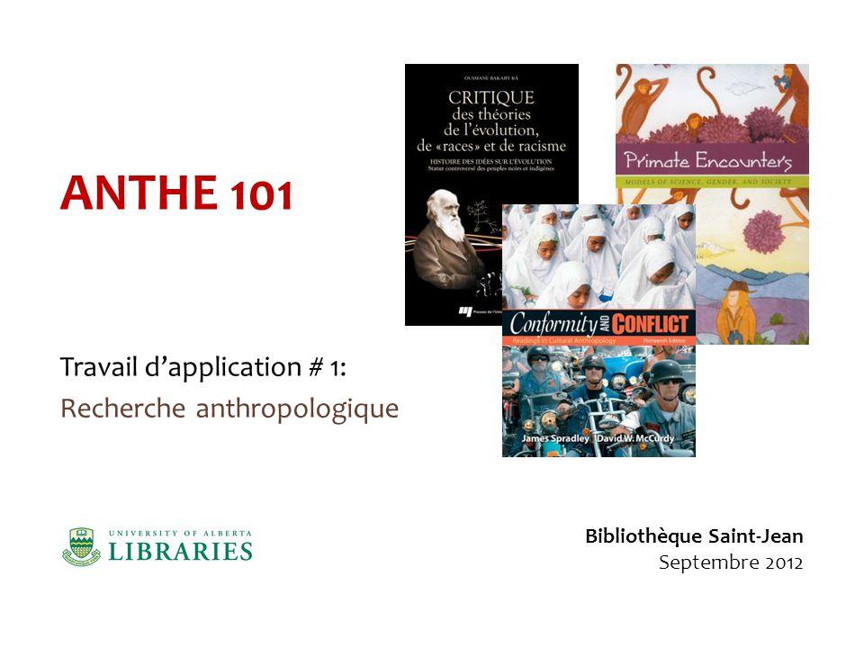 ANTHE 101 Travail dapplication # 1: Recherche anthropologique Bibliothèque Saint-Jean Septembre 2012