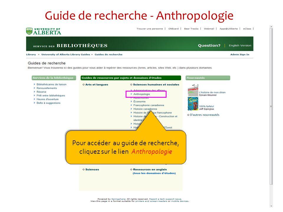 Guide de recherche - Anthropologie Pour accéder au guide de recherche, cliquez sur le lien Anthropologie Pour accéder au guide de recherche, cliquez sur le lien Anthropologie