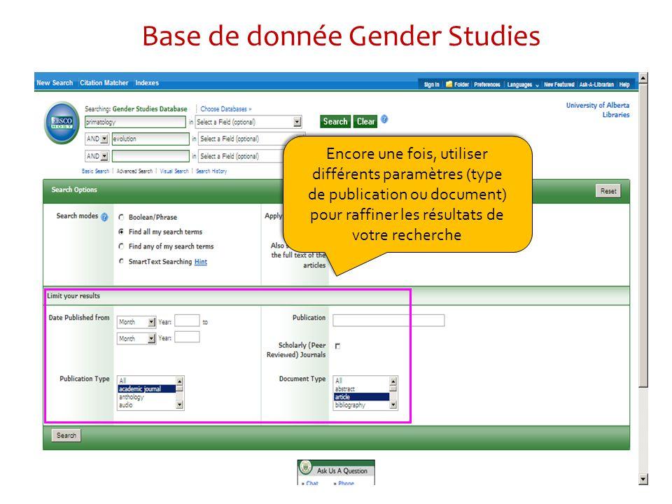 Encore une fois, utiliser différents paramètres (type de publication ou document) pour raffiner les résultats de votre recherche Encore une fois, utiliser différents paramètres (type de publication ou document) pour raffiner les résultats de votre recherche Base de donnée Gender Studies