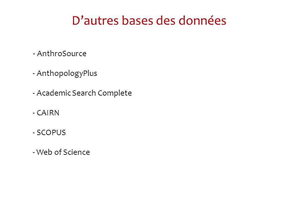Dautres bases des données - AnthroSource - AnthopologyPlus - Academic Search Complete - CAIRN - SCOPUS - Web of Science