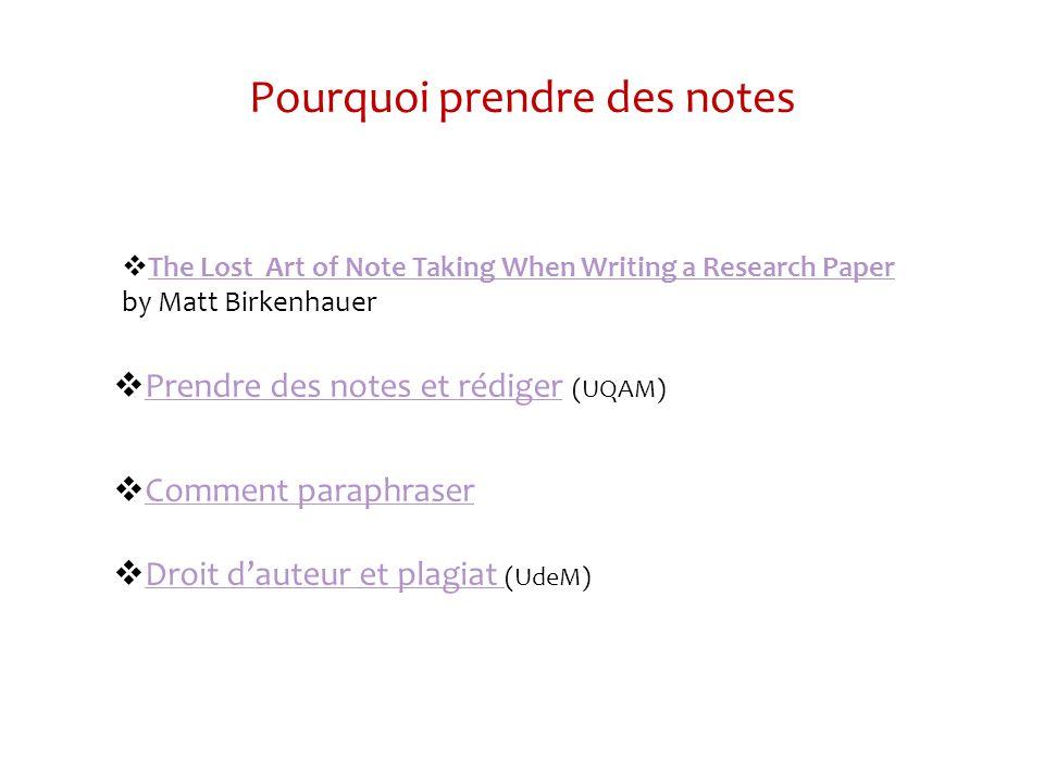 Pourquoi prendre des notes The Lost Art of Note Taking When Writing a Research Paper by Matt Birkenhauer The Lost Art of Note Taking When Writing a Research Paper Prendre des notes et rédiger (UQAM) Prendre des notes et rédiger Comment paraphraser Droit dauteur et plagiat (UdeM) Droit dauteur et plagiat