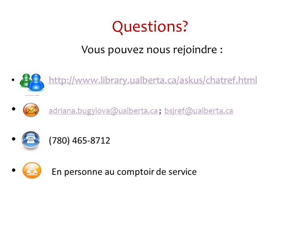 http://www.library.ualberta.ca/askus/chatref.html adriana.bugyiova@ualberta.ca ; bsjref@ualberta.ca adriana.bugyiova@ualberta.cabsjref@ualberta.ca (780) 465-8712 En personne au comptoir de service Questions.