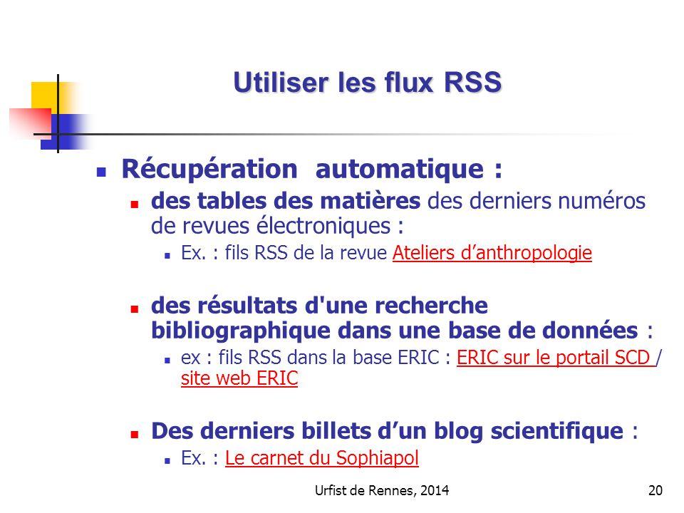Urfist de Rennes, 201420 Récupération automatique : des tables des matières des derniers numéros de revues électroniques : Ex. : fils RSS de la revue