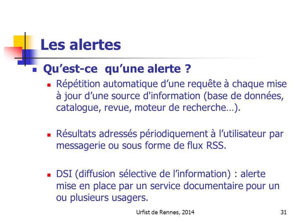 Urfist de Rennes, 201431 Les alertes Quest-ce quune alerte ? Répétition automatique dune requête à chaque mise à jour dune source d'information (base
