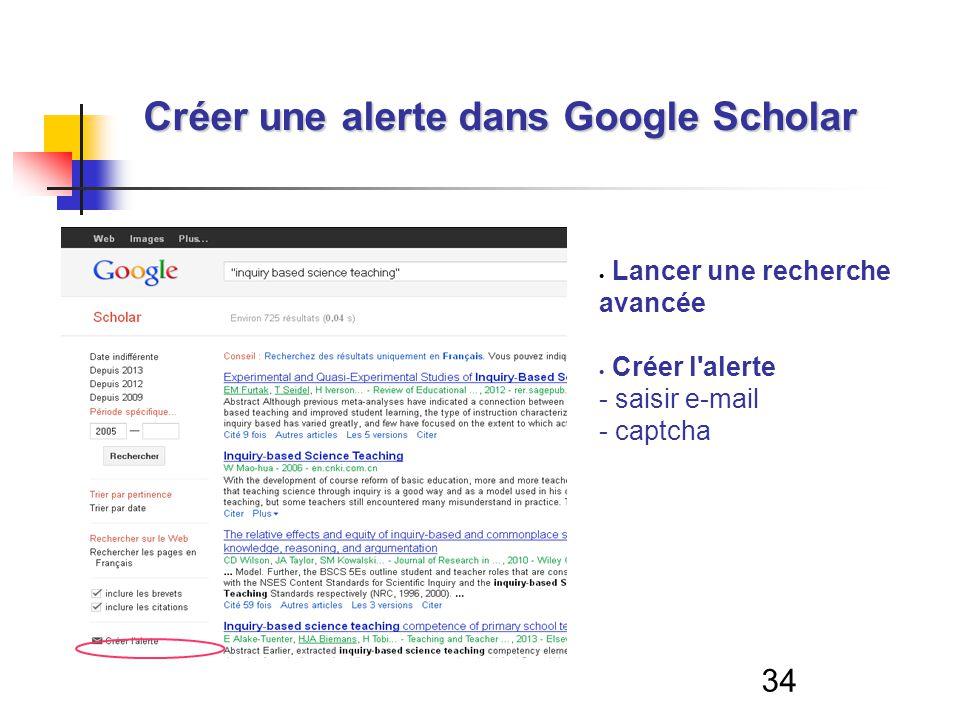 34 Lancer une recherche avancée Créer l alerte - saisir e-mail - captcha Créer une alerte dans Google Scholar